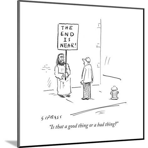 """""""Is that a good thing or a bad thing?"""" - Cartoon-David Sipress-Mounted Premium Giclee Print"""