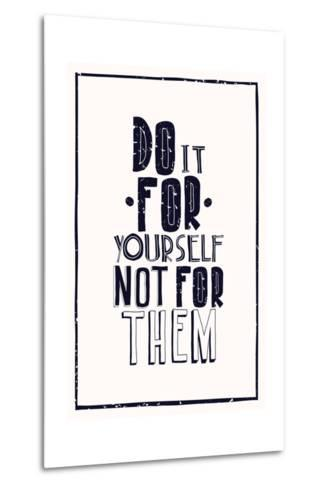 Quote Poster. DO IT FOR YOURSELF NOT FOR THEM-Vanzyst-Metal Print