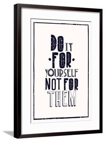 Quote Poster. DO IT FOR YOURSELF NOT FOR THEM-Vanzyst-Framed Art Print