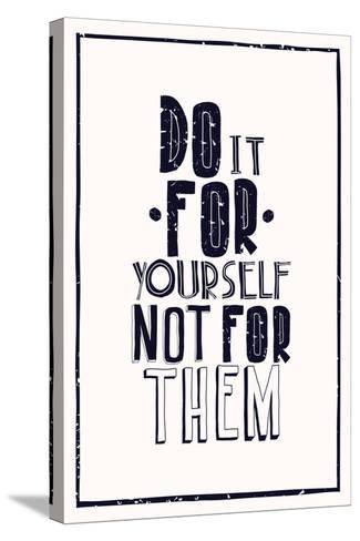 Quote Poster. DO IT FOR YOURSELF NOT FOR THEM-Vanzyst-Stretched Canvas Print