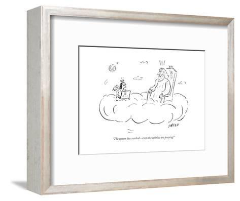 """""""The system has crashed?even the atheists are praying!"""" - Cartoon-David Sipress-Framed Art Print"""