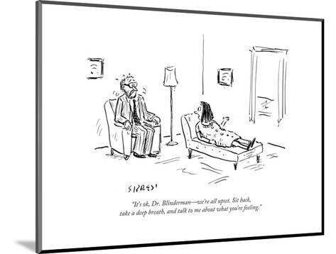 """It's ok, Dr. Blinderman?we're all upset. Sit back, take a deep breath, a? - Cartoon-David Sipress-Mounted Premium Giclee Print"