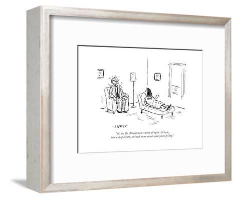 """It's ok, Dr. Blinderman?we're all upset. Sit back, take a deep breath, a? - Cartoon-David Sipress-Framed Art Print"