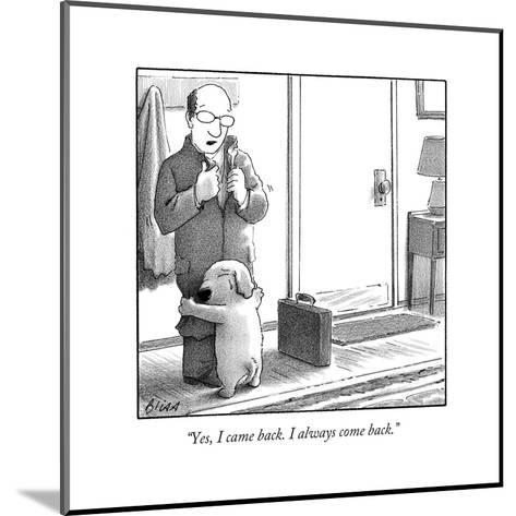 """""""Yes, I came back. I always come back."""" - New Yorker Cartoon-Harry Bliss-Mounted Premium Giclee Print"""