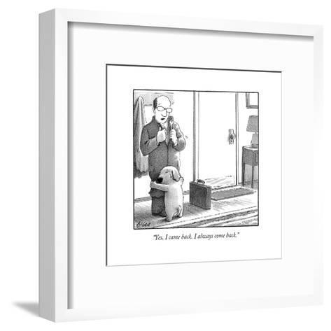 """Yes, I came back. I always come back."" - New Yorker Cartoon-Harry Bliss-Framed Art Print"