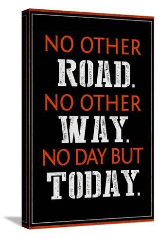 No Day But Today--Stretched Canvas Print