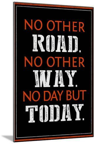 No Day But Today--Mounted Art Print