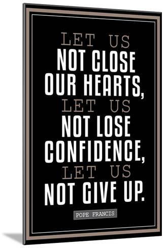 Let Us Not Give Up Pope Francis Quote--Mounted Art Print