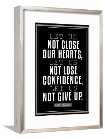 Let Us Not Give Up Pope Francis Quote--Framed Art Print