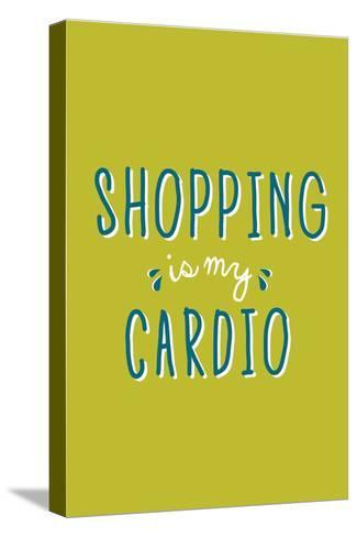 Shopping Is My Cardio--Stretched Canvas Print