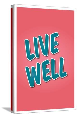 Live Well--Stretched Canvas Print