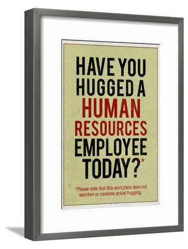 Have You Hugged a Human Resources Employee Today--Framed Art Print