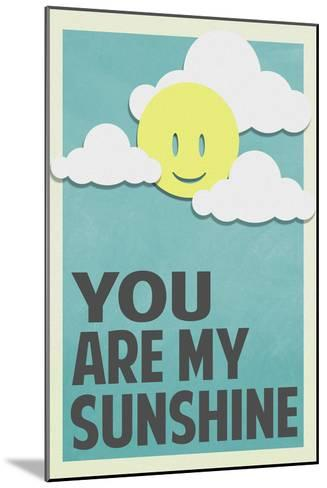 You Are My Sunshine--Mounted Art Print
