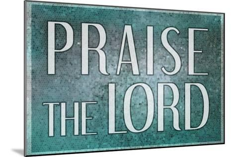 Praise the Lord--Mounted Art Print