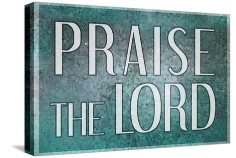 Praise the Lord--Stretched Canvas Print