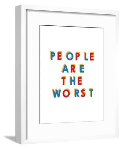 People are the Worst--Framed Art Print