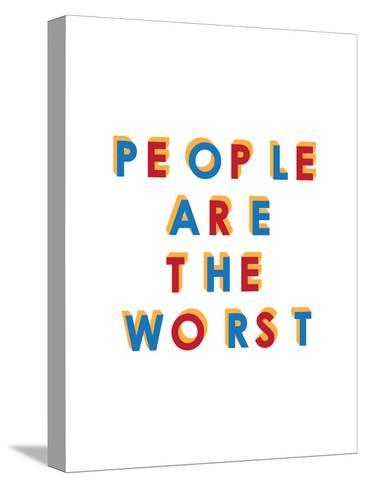 People are the Worst--Stretched Canvas Print