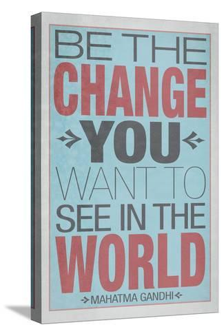 Be The Change You Want To See In The World--Stretched Canvas Print