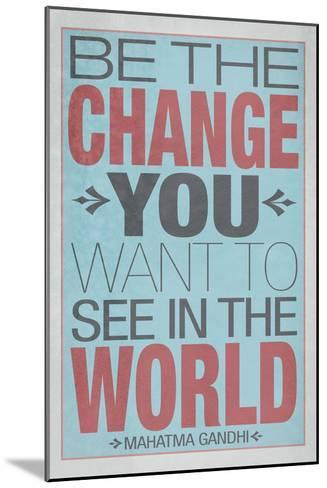 Be The Change You Want To See In The World--Mounted Art Print