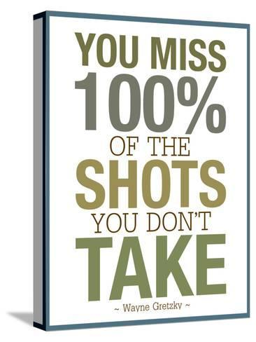 You Miss 100% of the Shots You Don't Take--Stretched Canvas Print