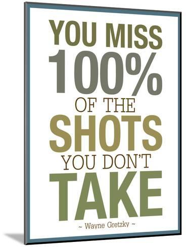 You Miss 100% of the Shots You Don't Take--Mounted Art Print