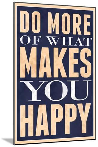 Do More of What Makes You Happy--Mounted Art Print