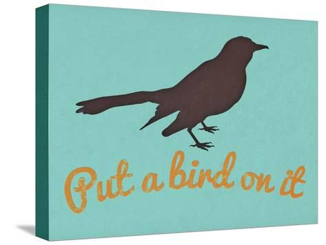 Put A Bird On It Blue--Stretched Canvas Print
