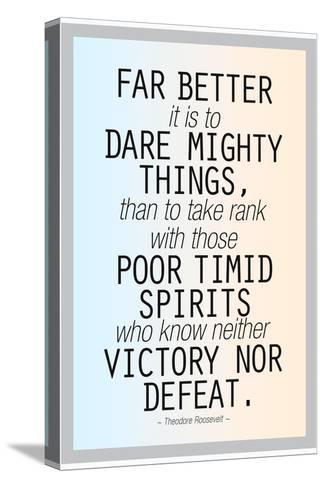 Dare Mighty Things Teddy Roosevelt--Stretched Canvas Print