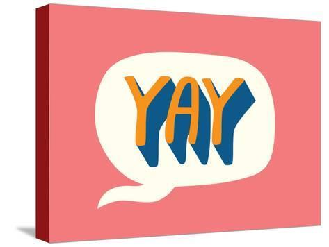 Yay Print--Stretched Canvas Print