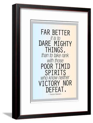 Dare Mighty Things Teddy Roosevelt--Framed Art Print