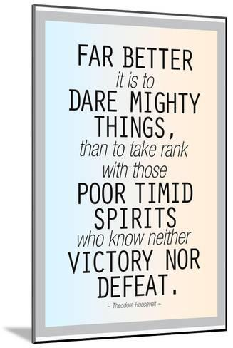 Dare Mighty Things Teddy Roosevelt--Mounted Art Print