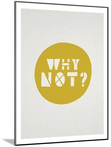 Why Not Affirmation Dot--Mounted Art Print