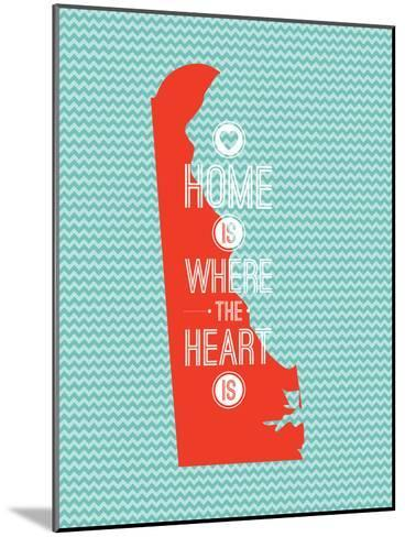 Home Is Where The Heart Is - Delaware--Mounted Art Print