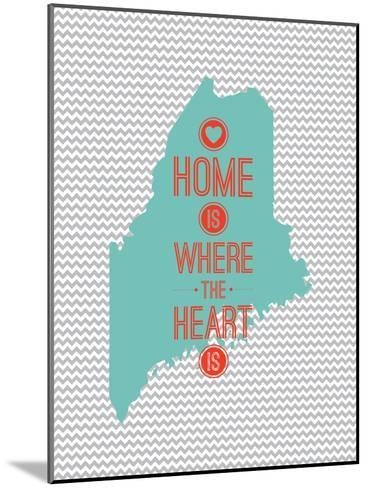 Home Is Where The Heart Is - Maine--Mounted Art Print