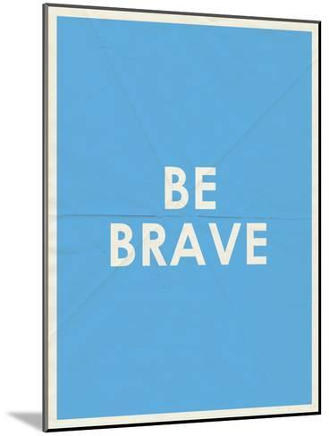 Be Brave Typography--Mounted Art Print