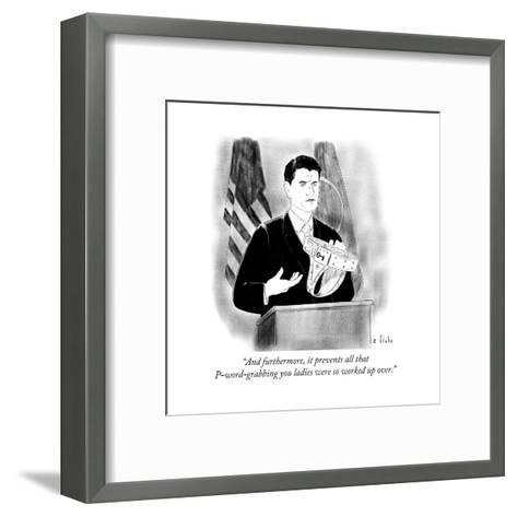"""""""And furthermore, it prevents all that P-word-grabbing you ladies were so ?"""" - Cartoon-Emily Flake-Framed Art Print"""
