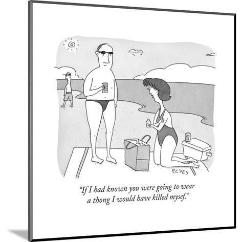 """If I had known you were going to wear a thong I would have killed mysef."" - Cartoon-Peter C. Vey-Mounted Premium Giclee Print"