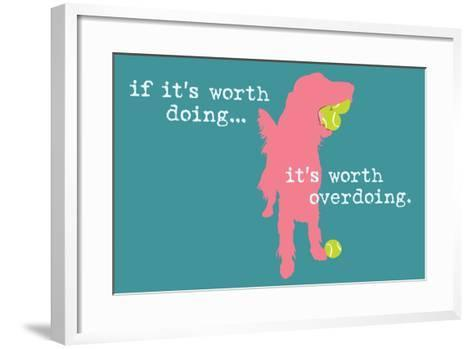 Worth Doing - Blue Version-Dog is Good-Framed Art Print