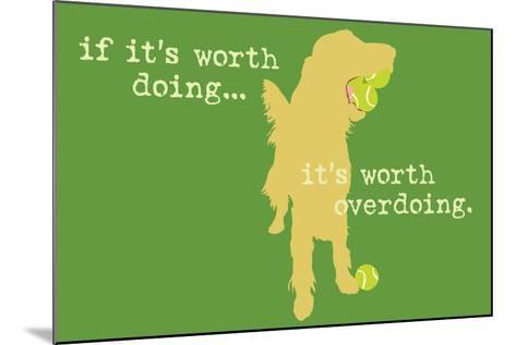 Worth Doing - Green Version-Dog is Good-Mounted Art Print