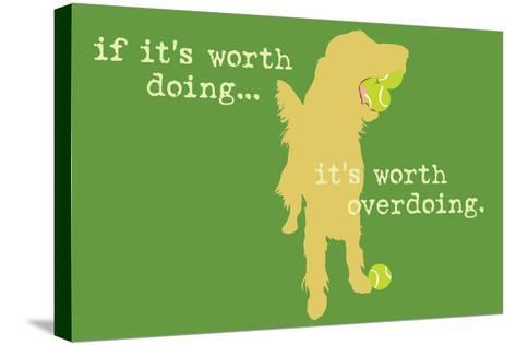 Worth Doing - Green Version-Dog is Good-Stretched Canvas Print