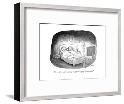 """It's . . . it's . . . it's learning to appear vaguely Presidential!"" - Cartoon-Tom Toro-Framed Art Print"