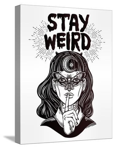 Hand Drawn Beautiful Portrait of the Witch Girl with Butterfly Mask and Stay Weird Lettering Inspir-Katja Gerasimova-Stretched Canvas Print