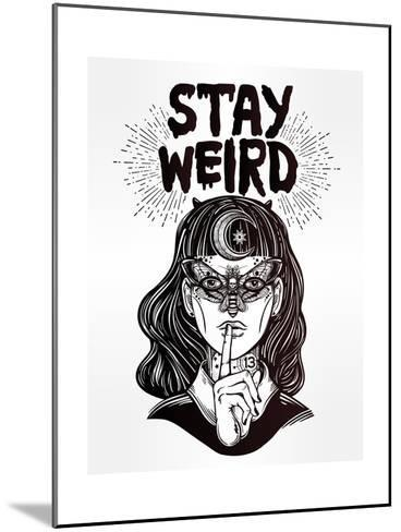 Hand Drawn Beautiful Portrait of the Witch Girl with Butterfly Mask and Stay Weird Lettering Inspir-Katja Gerasimova-Mounted Art Print