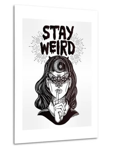 Hand Drawn Beautiful Portrait of the Witch Girl with Butterfly Mask and Stay Weird Lettering Inspir-Katja Gerasimova-Metal Print