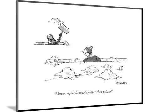 """""""I know, right? Something other than politics!"""" - Cartoon-Pat Byrnes-Mounted Premium Giclee Print"""