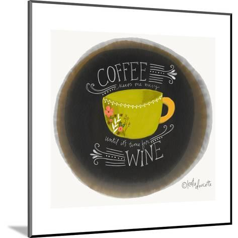 Coffee Until Wine-Katie Doucette-Mounted Art Print