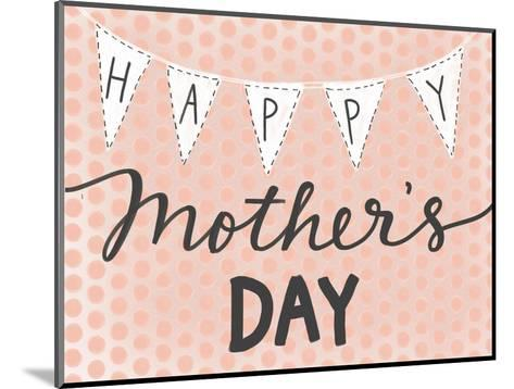 Happy Mother's Day-Katie Doucette-Mounted Art Print