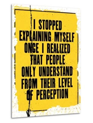 Inspiring Motivation Quote with Text I Stopped Explaining Myself Once I Realized that People Only U-Anna Timoshenko-Metal Print