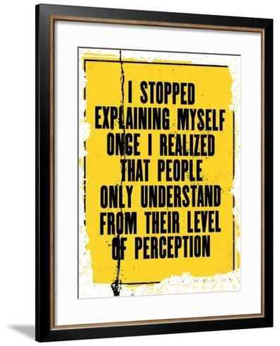 Inspiring Motivation Quote with Text I Stopped Explaining Myself Once I Realized that People Only U-Anna Timoshenko-Framed Art Print