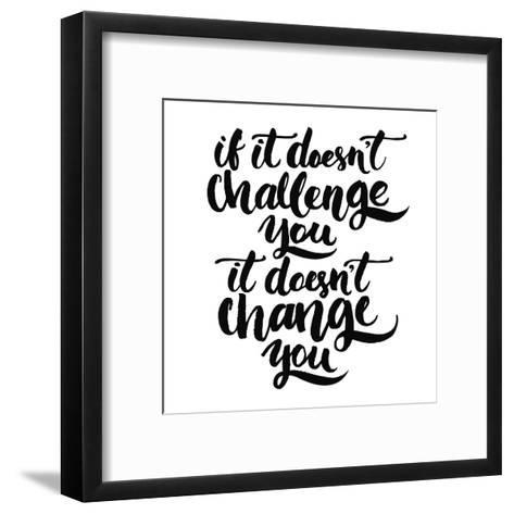 If it Doesn't Challenge You, it Doesn't Change You. Motivational Quote, Vector Lettering Poster. Bl-kotoko-Framed Art Print